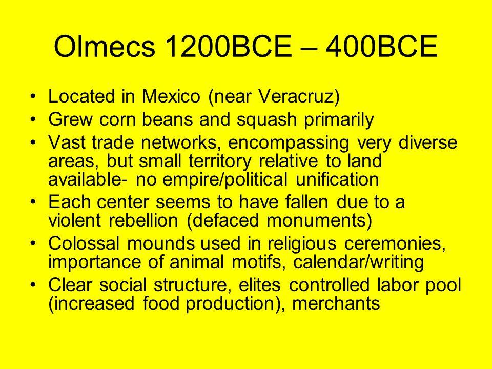 Olmecs 1200BCE – 400BCE Located in Mexico (near Veracruz)