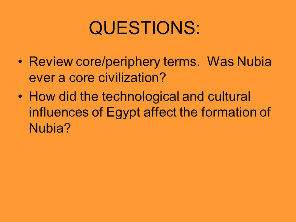 QUESTIONS: Review core/periphery terms. Was Nubia ever a core civilization