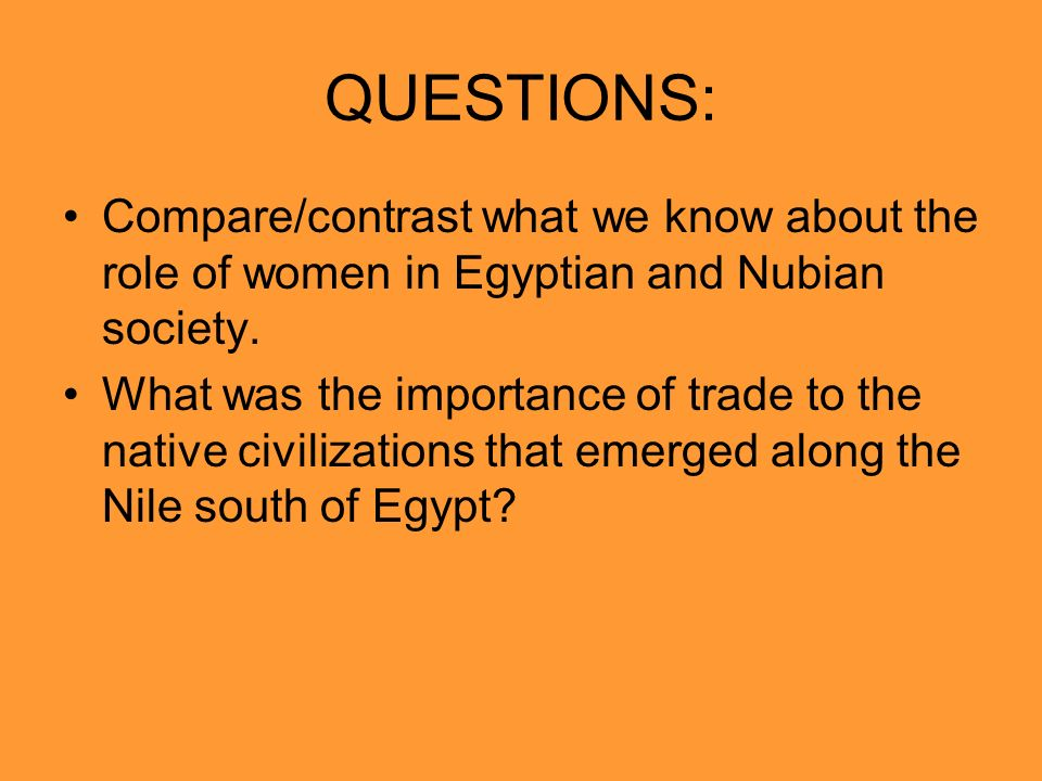QUESTIONS: Compare/contrast what we know about the role of women in Egyptian and Nubian society.