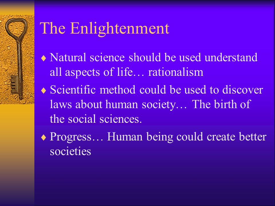The Enlightenment Natural science should be used understand all aspects of life… rationalism.
