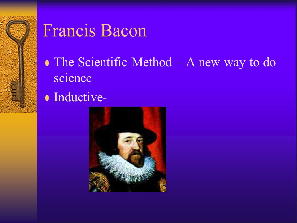 Francis Bacon The Scientific Method – A new way to do science