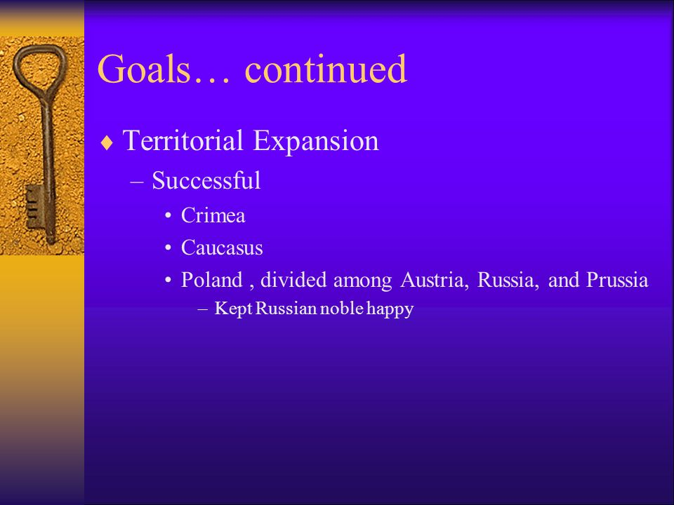 Goals… continued Territorial Expansion Successful Crimea Caucasus