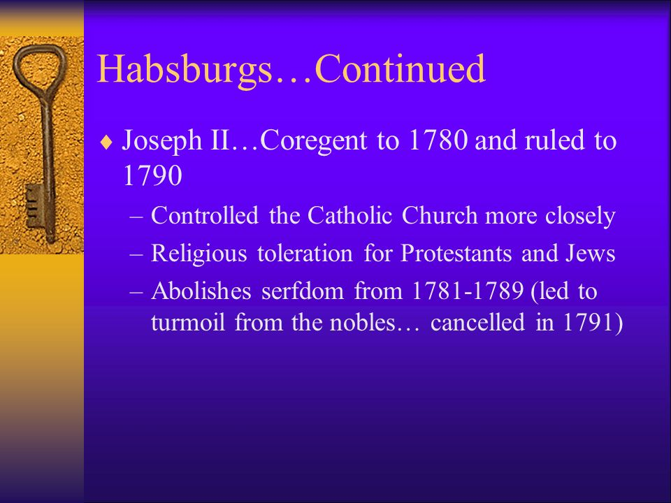 Habsburgs…Continued Joseph II…Coregent to 1780 and ruled to 1790