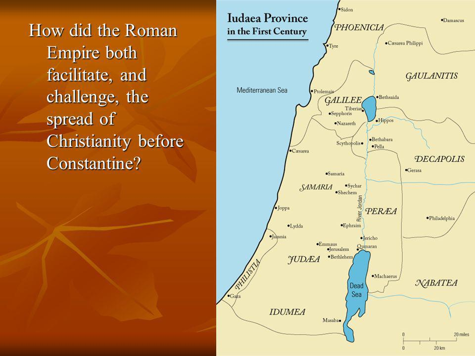 How did the Roman Empire both facilitate, and challenge, the spread of Christianity before Constantine