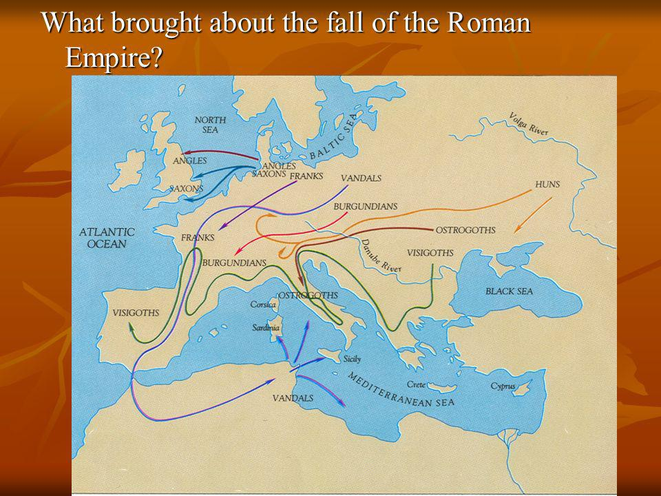 What brought about the fall of the Roman Empire