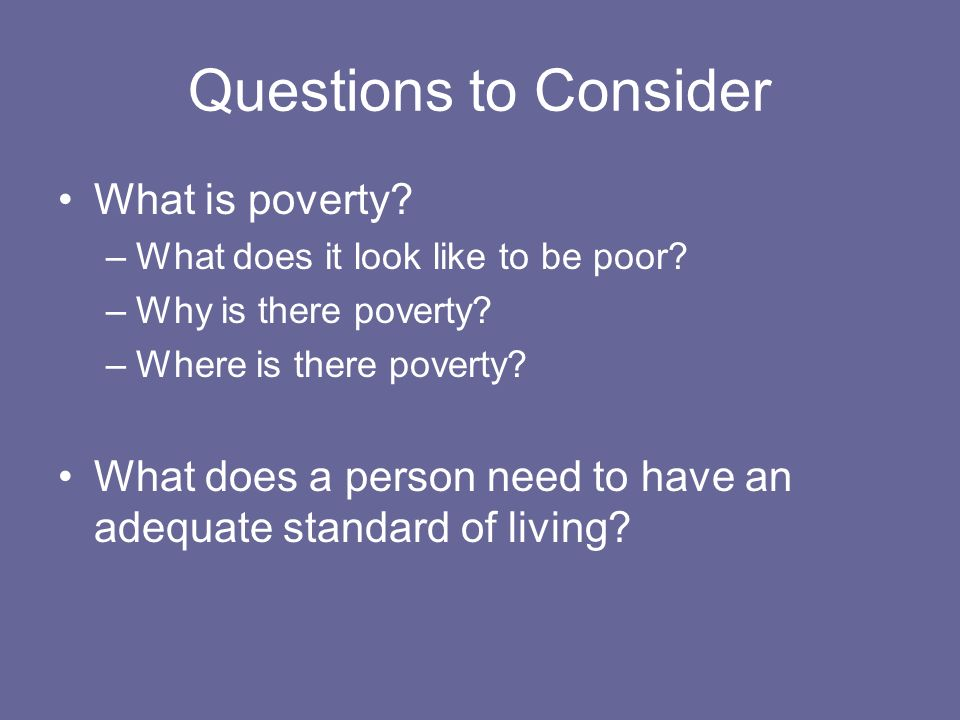 Questions to Consider What is poverty