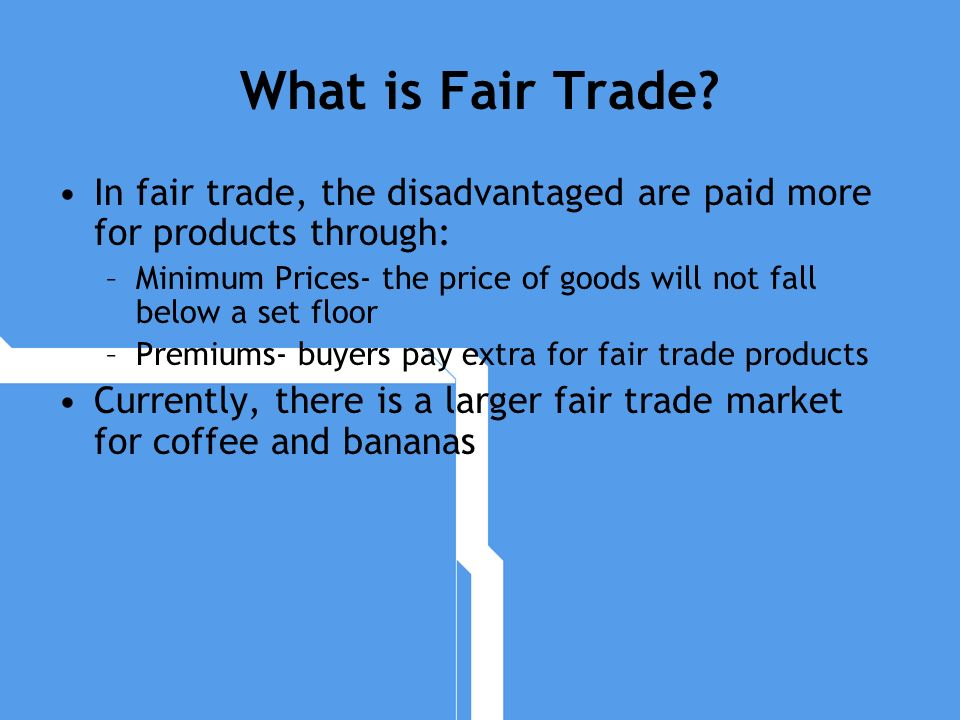 What is Fair Trade In fair trade, the disadvantaged are paid more for products through: