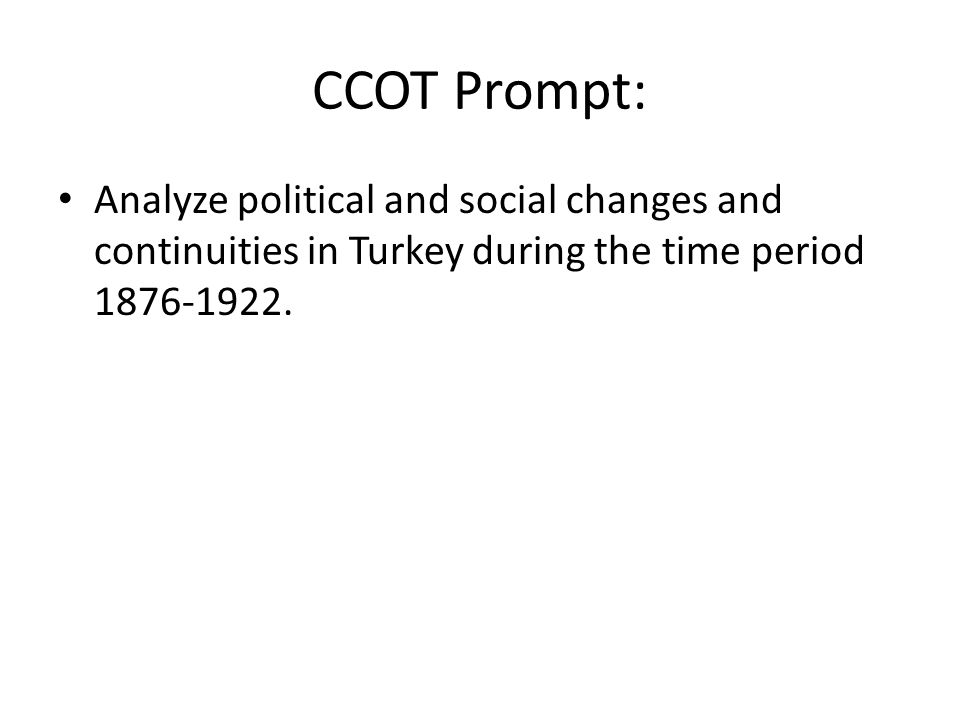 CCOT Prompt: Analyze political and social changes and continuities in Turkey during the time period