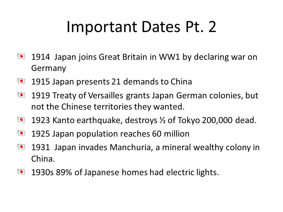 Important Dates Pt Japan joins Great Britain in WW1 by declaring war on Germany Japan presents 21 demands to China.