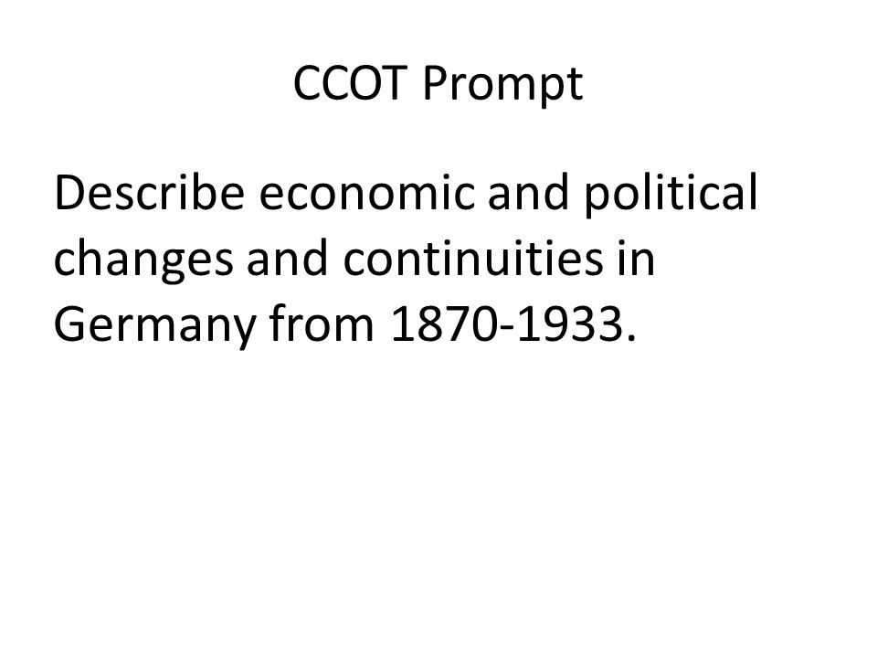 CCOT Prompt Describe economic and political changes and continuities in Germany from