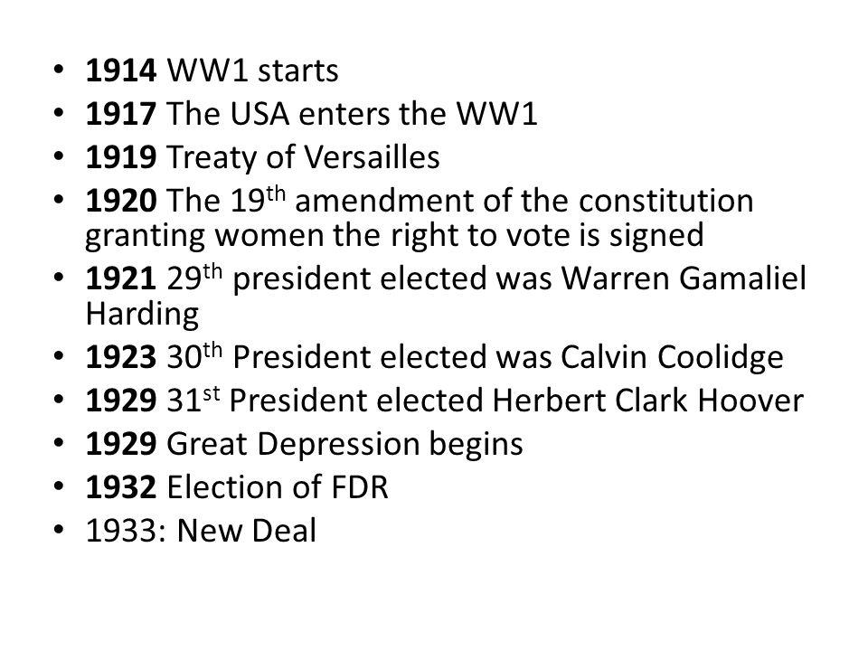 1914 WW1 starts 1917 The USA enters the WW1. 1919 Treaty of Versailles.