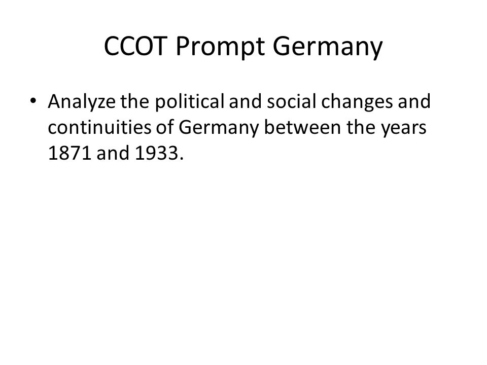 CCOT Prompt Germany Analyze the political and social changes and continuities of Germany between the years 1871 and