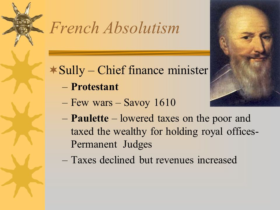 French Absolutism Sully – Chief finance minister Protestant