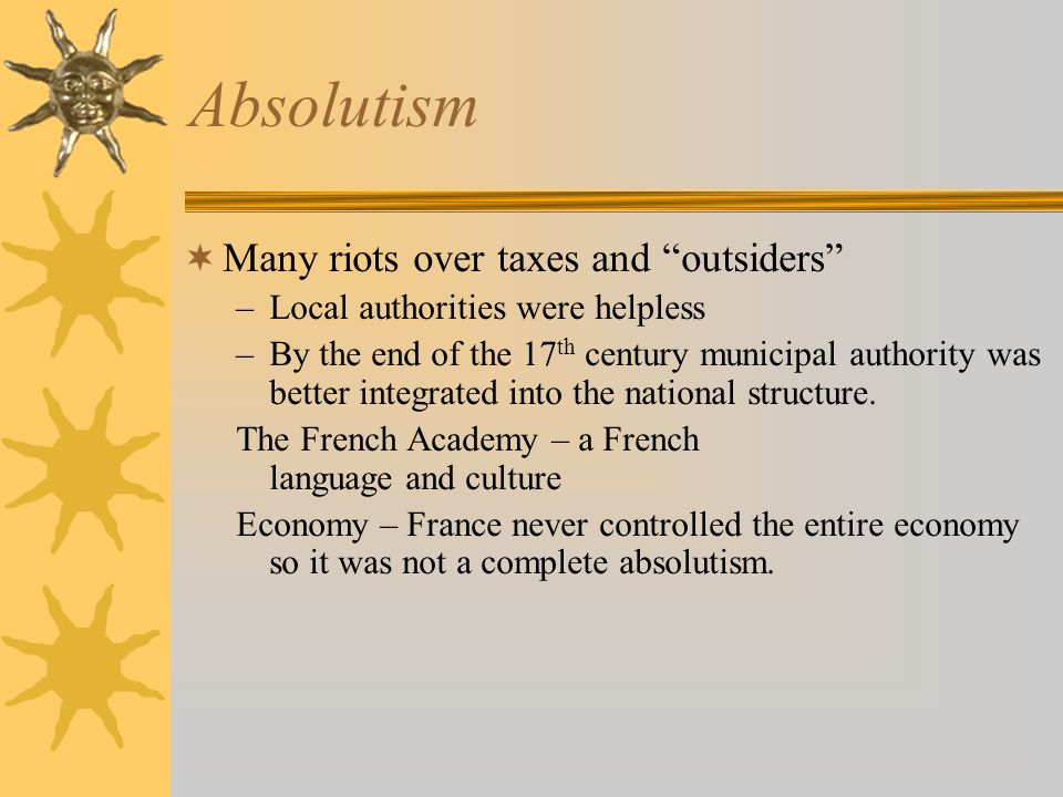 Absolutism Many riots over taxes and outsiders