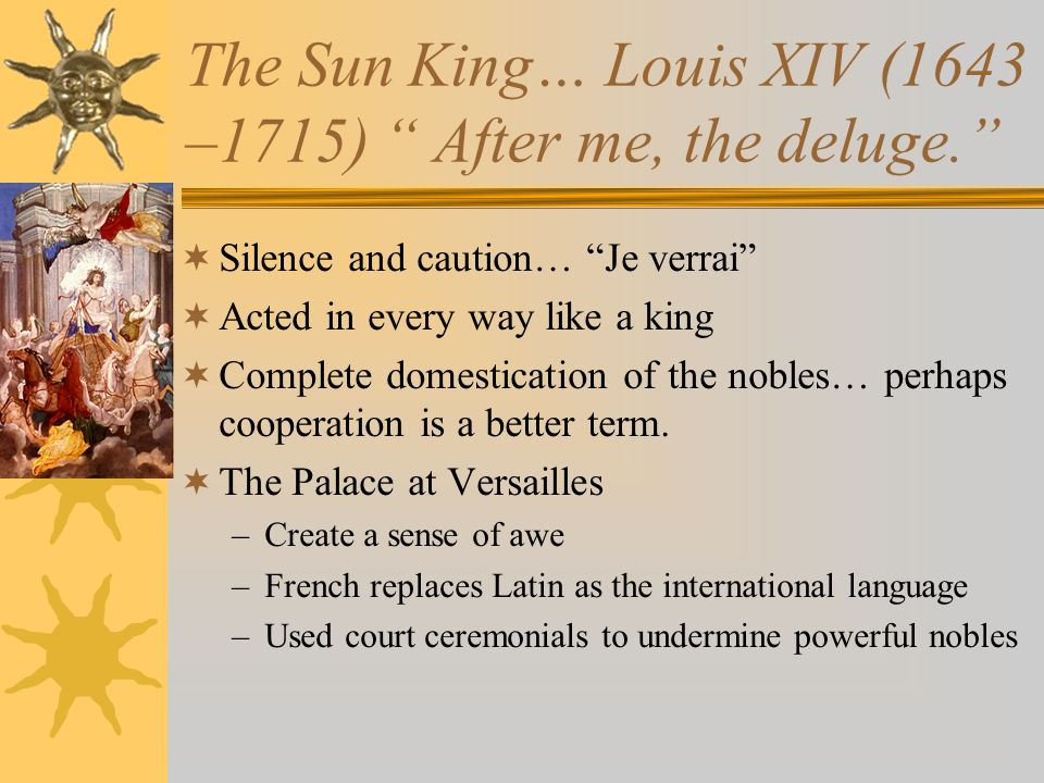 The Sun King… Louis XIV (1643 –1715) After me, the deluge.