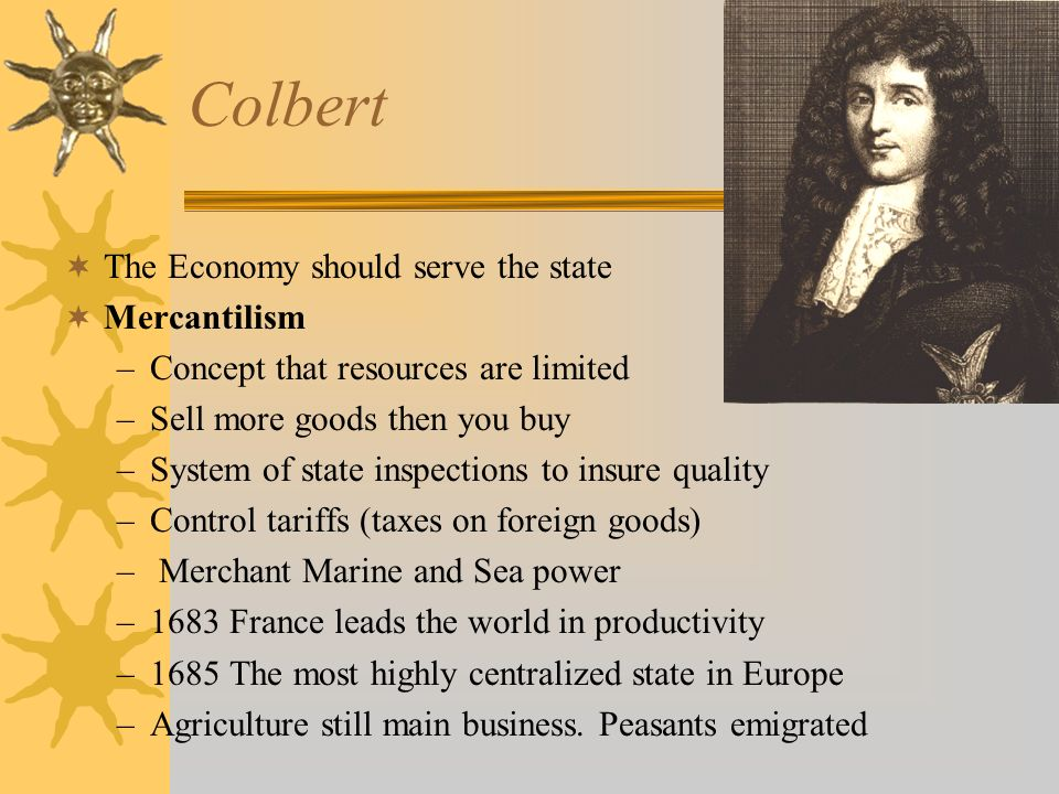 Colbert The Economy should serve the state Mercantilism