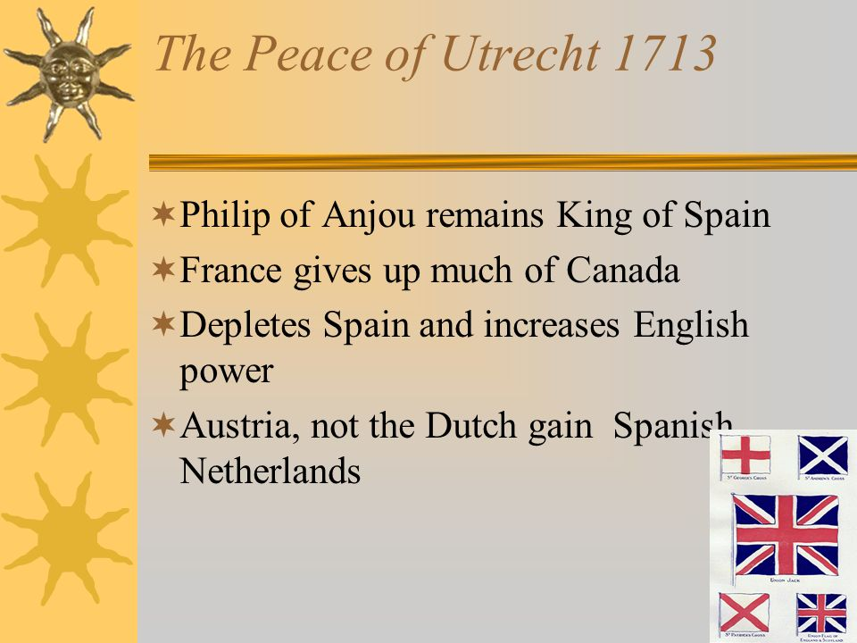 The Peace of Utrecht 1713 Philip of Anjou remains King of Spain