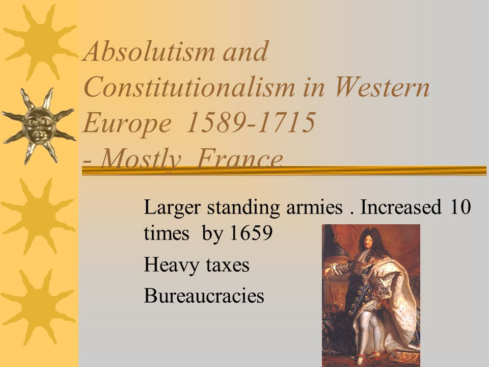 Absolutism and Constitutionalism in Western Europe 1589-1715 - Mostly France