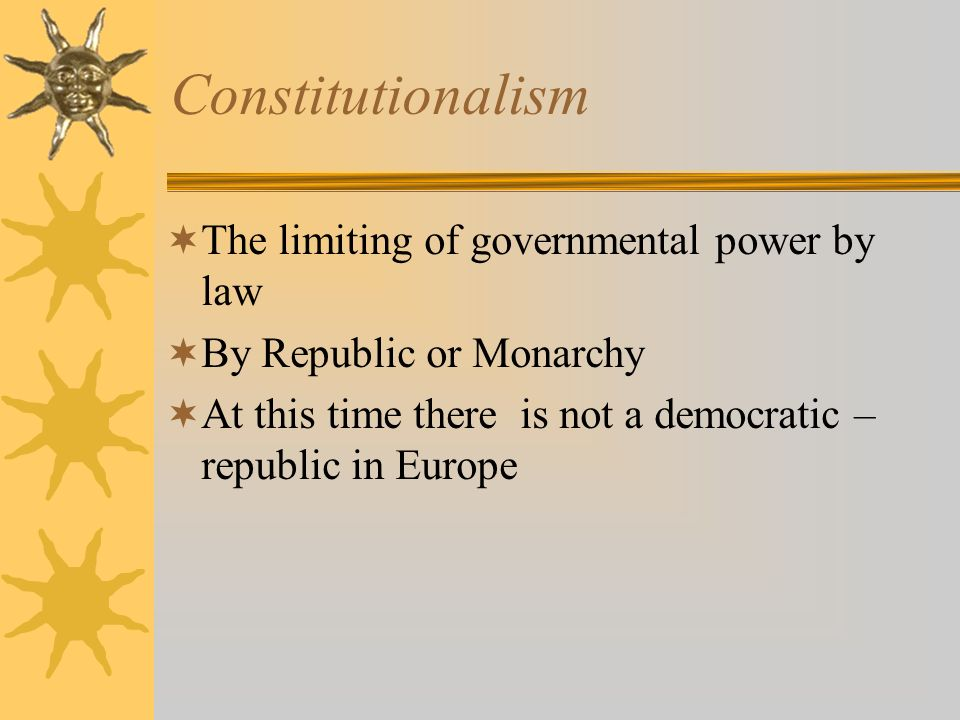 Constitutionalism The limiting of governmental power by law