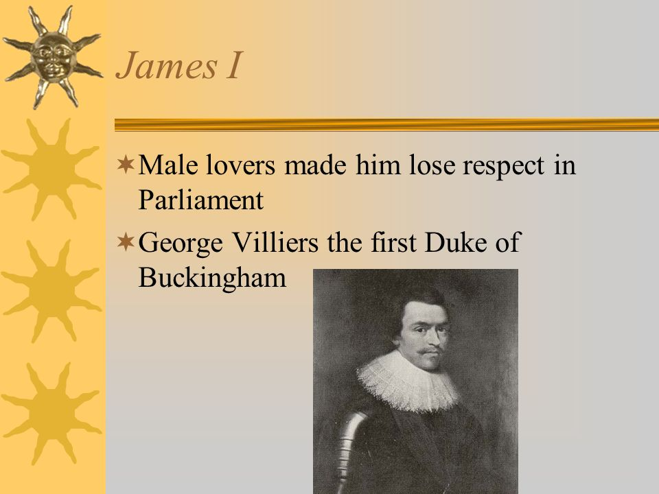 James I Male lovers made him lose respect in Parliament