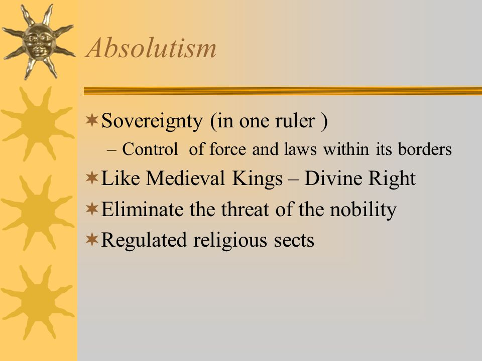 Absolutism Sovereignty (in one ruler )