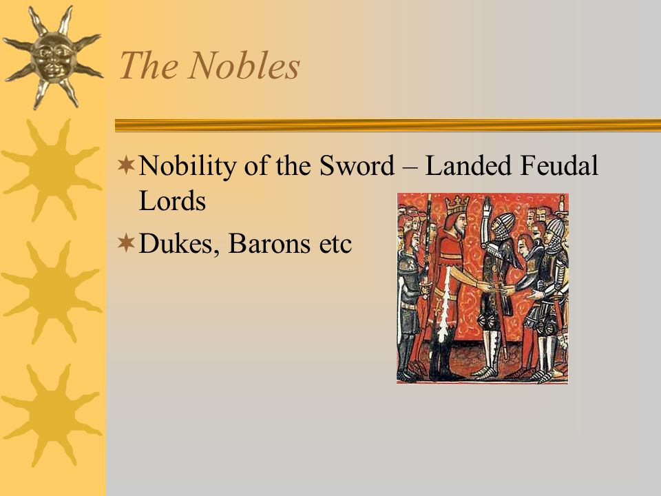 The Nobles Nobility of the Sword – Landed Feudal Lords