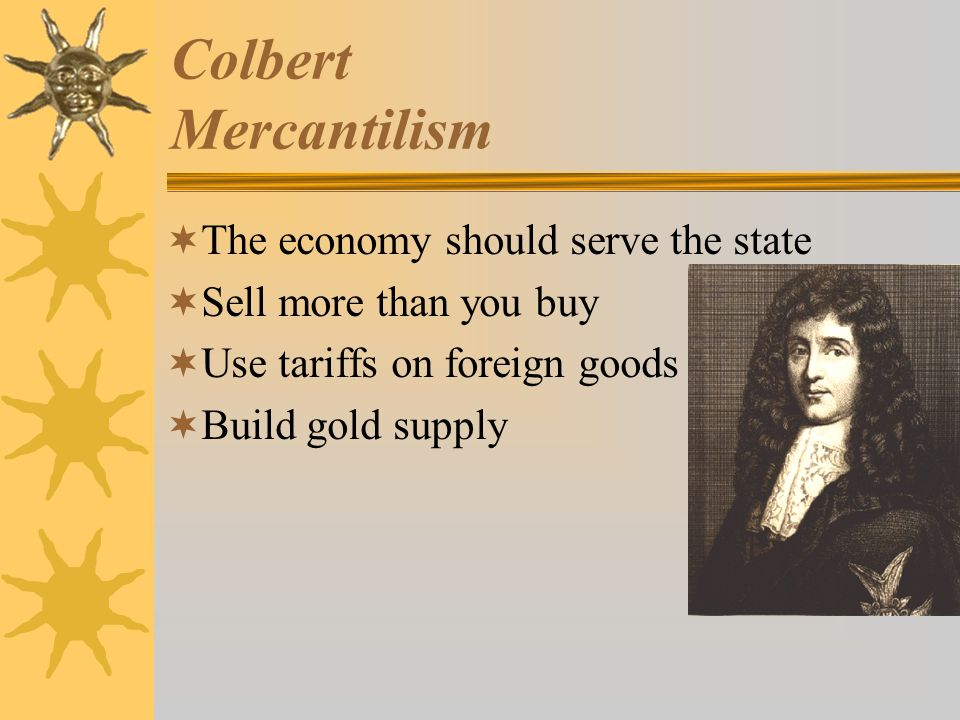 Colbert Mercantilism The economy should serve the state
