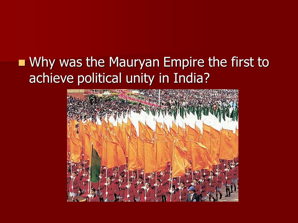 Why was the Mauryan Empire the first to achieve political unity in India