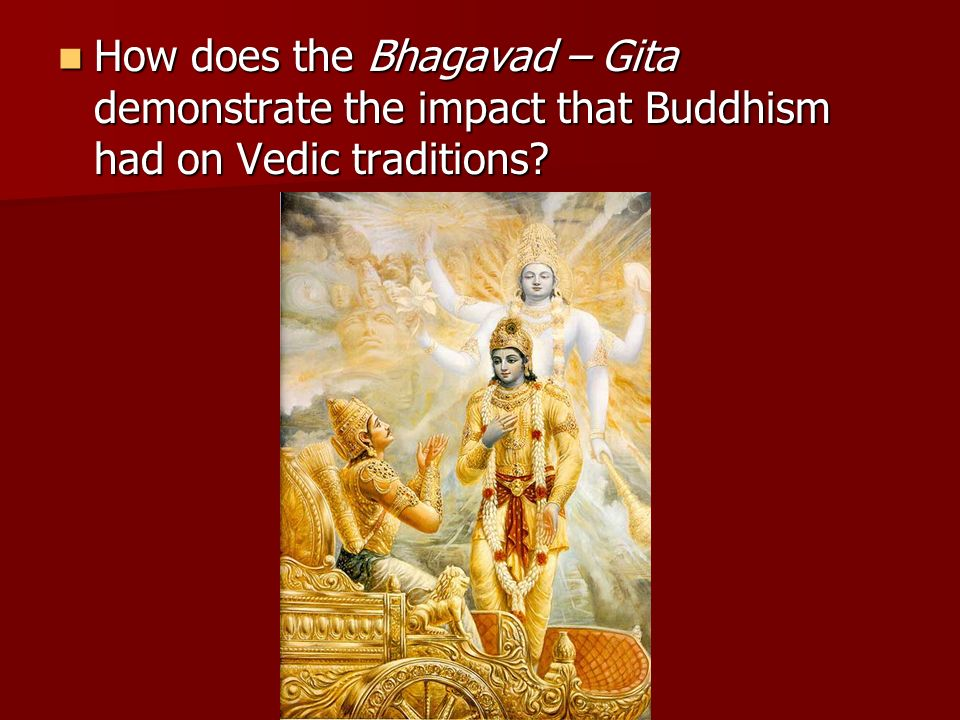 How does the Bhagavad – Gita demonstrate the impact that Buddhism had on Vedic traditions
