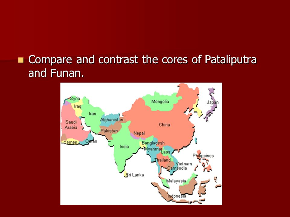 Compare and contrast the cores of Pataliputra and Funan.