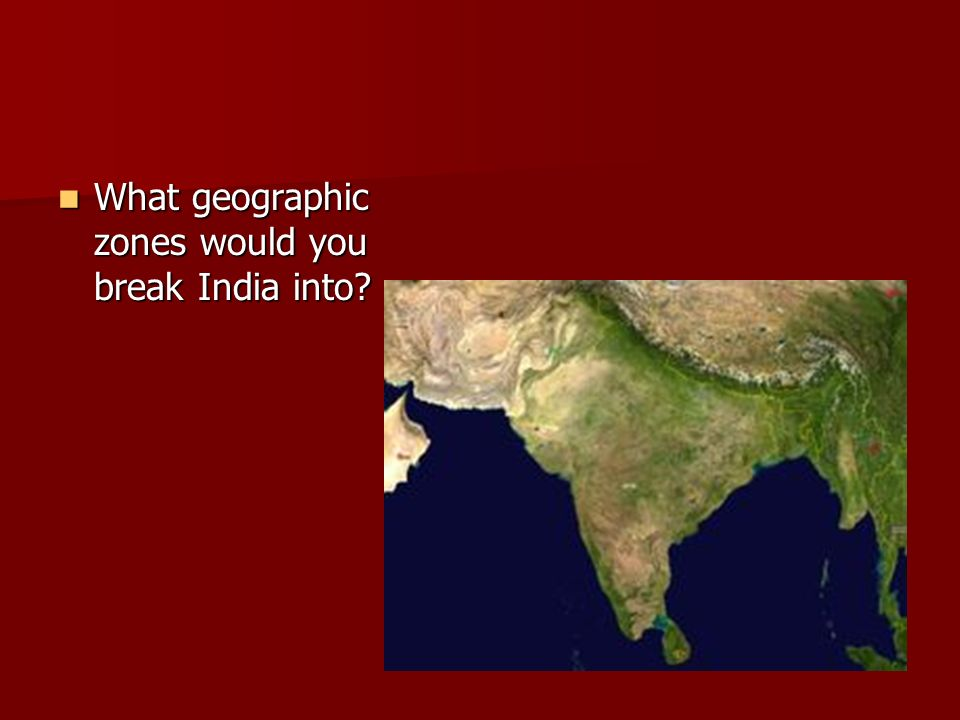 What geographic zones would you break India into