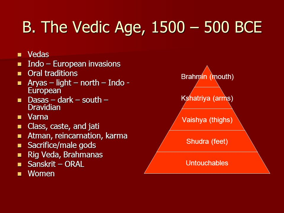 B. The Vedic Age, 1500 – 500 BCE Vedas Indo – European invasions