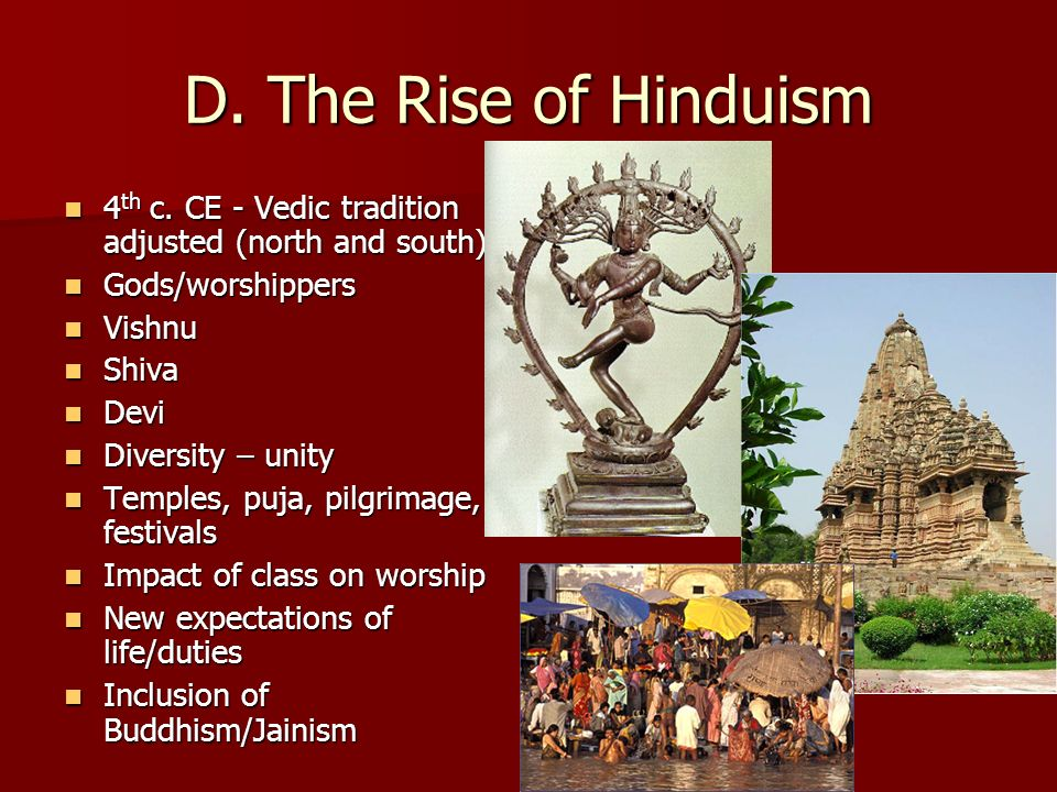 D. The Rise of Hinduism 4th c. CE - Vedic tradition adjusted (north and south) Gods/worshippers. Vishnu.