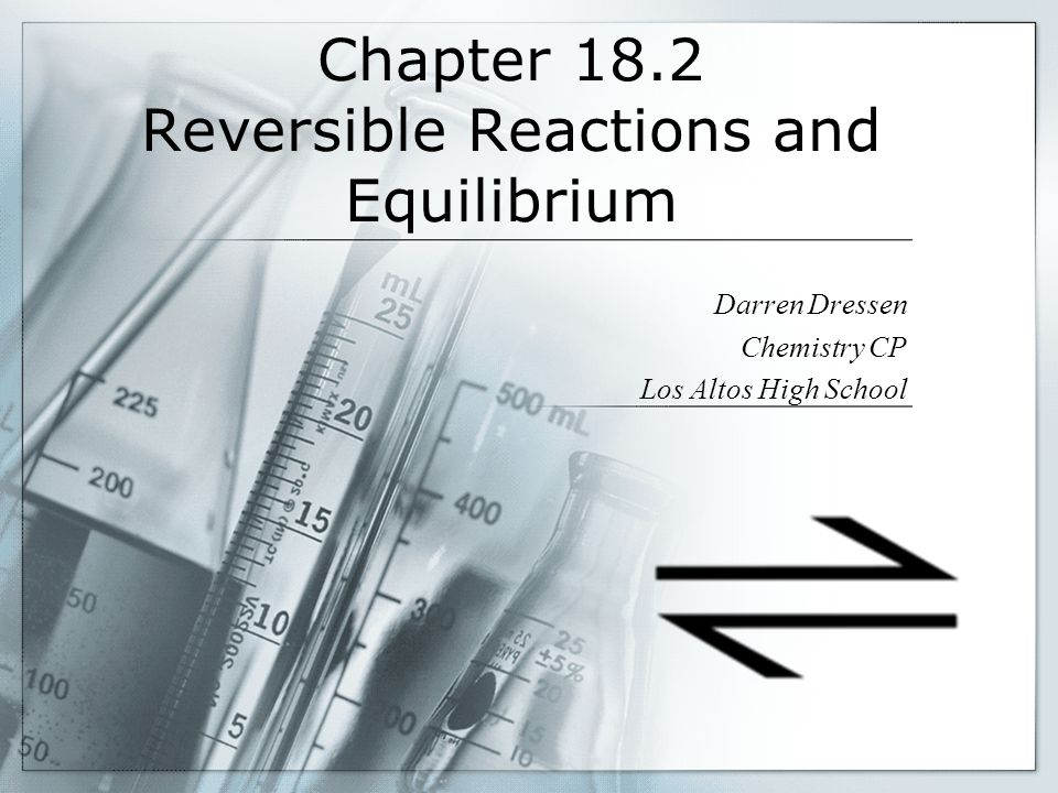 Chapter 18.2 Reversible Reactions and Equilibrium