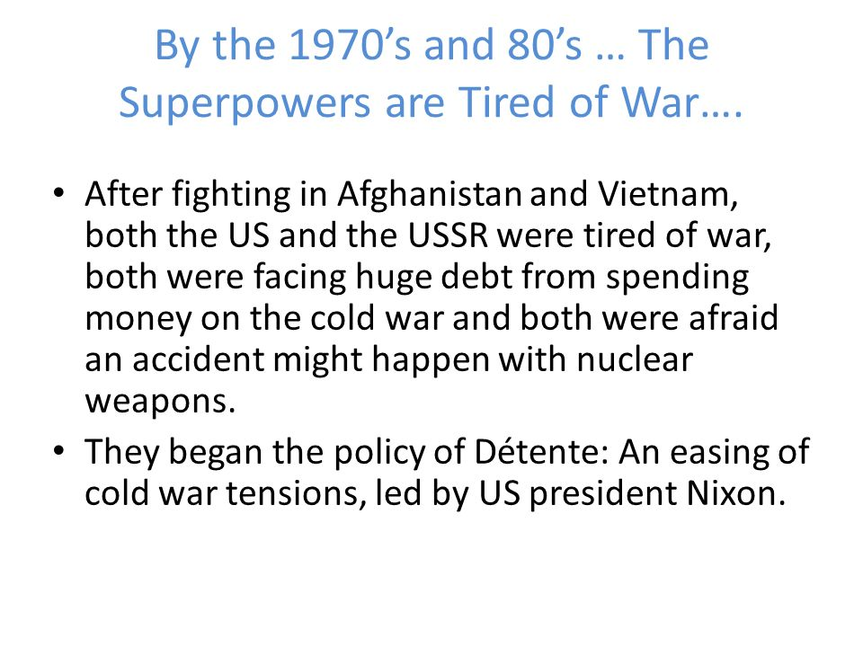 By the 1970's and 80's … The Superpowers are Tired of War….