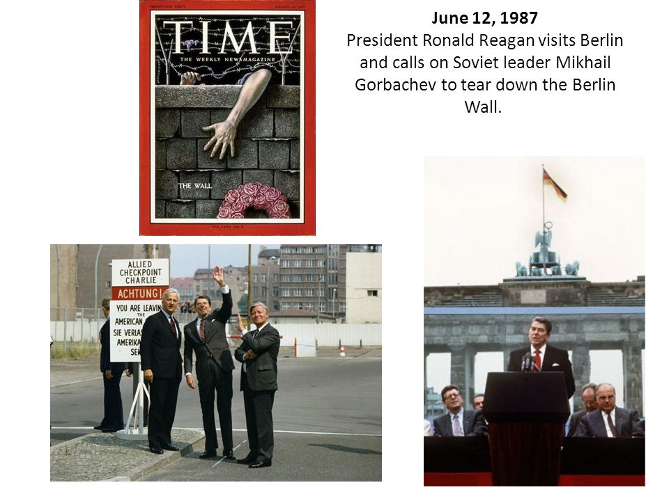 June 12, 1987 President Ronald Reagan visits Berlin and calls on Soviet leader Mikhail Gorbachev to tear down the Berlin Wall.