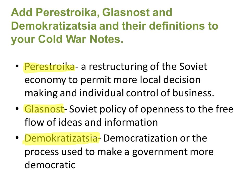 Add Perestroika, Glasnost and Demokratizatsia and their definitions to your Cold War Notes.