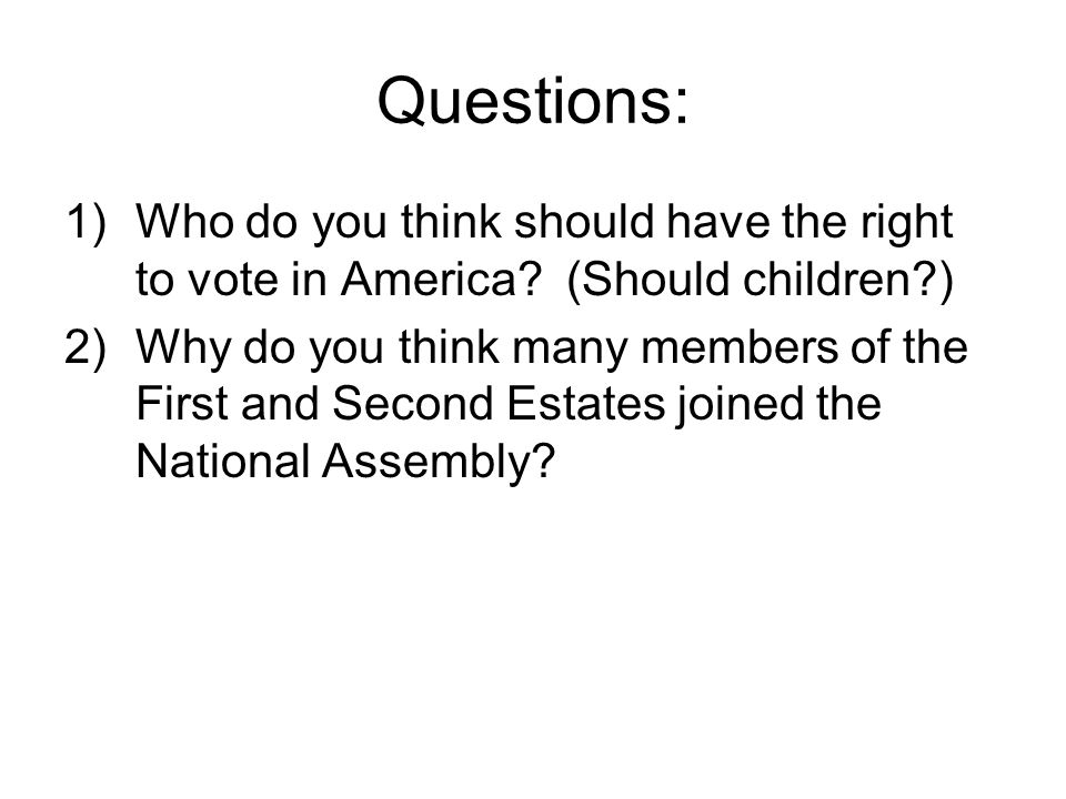 Questions: Who do you think should have the right to vote in America (Should children )