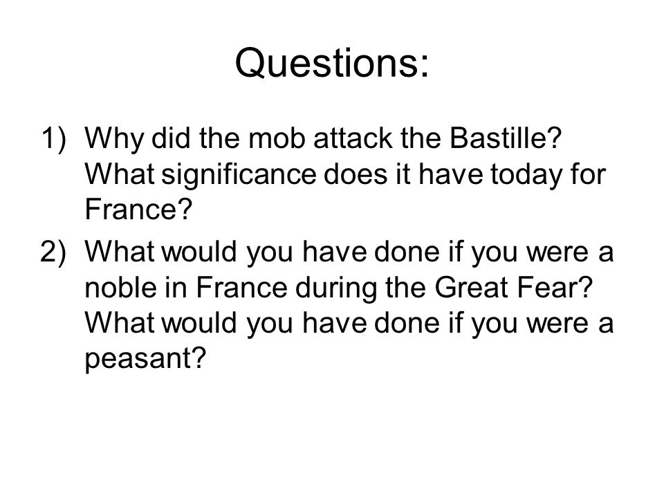 Questions: Why did the mob attack the Bastille What significance does it have today for France