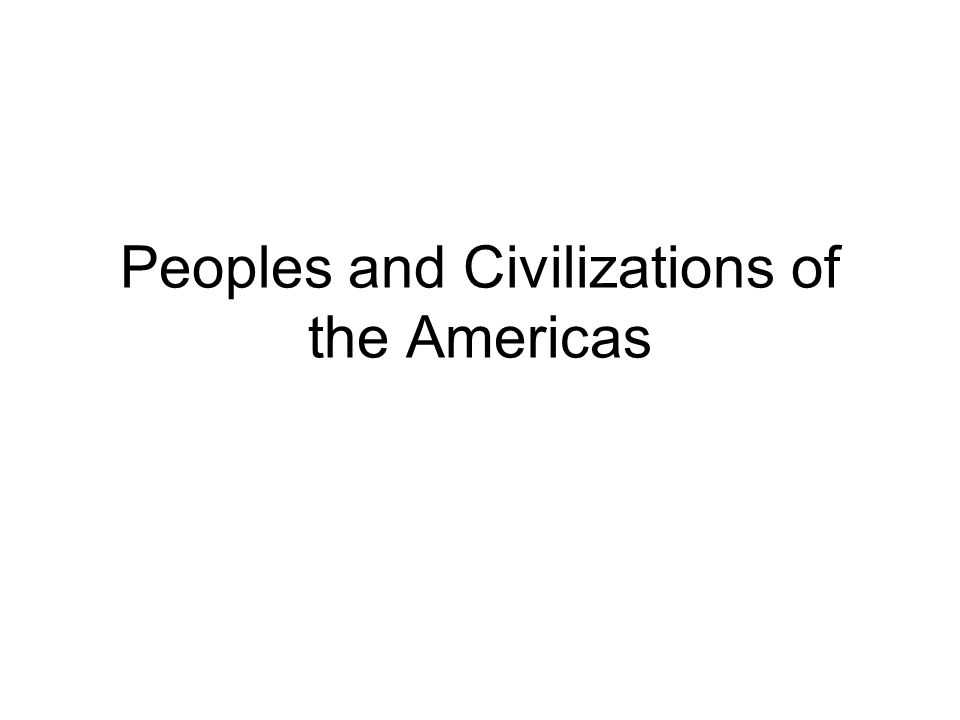 Peoples and Civilizations of the Americas