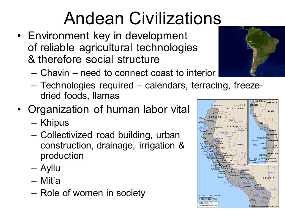 Andean Civilizations Environment key in development of reliable agricultural technologies & therefore social structure.