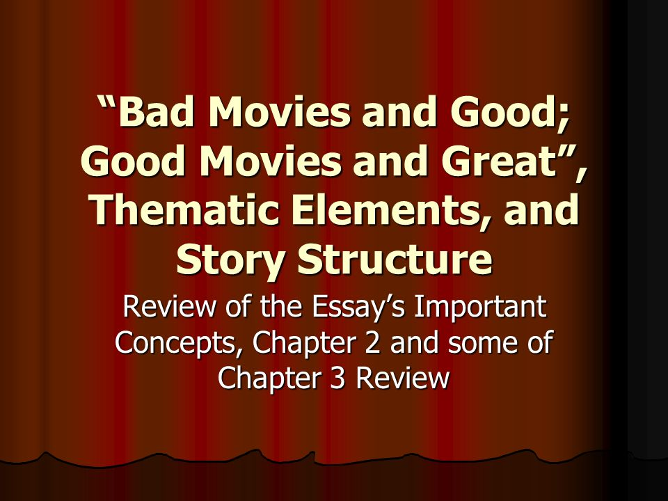 Bad Movies and Good; Good Movies and Great , Thematic Elements, and Story Structure