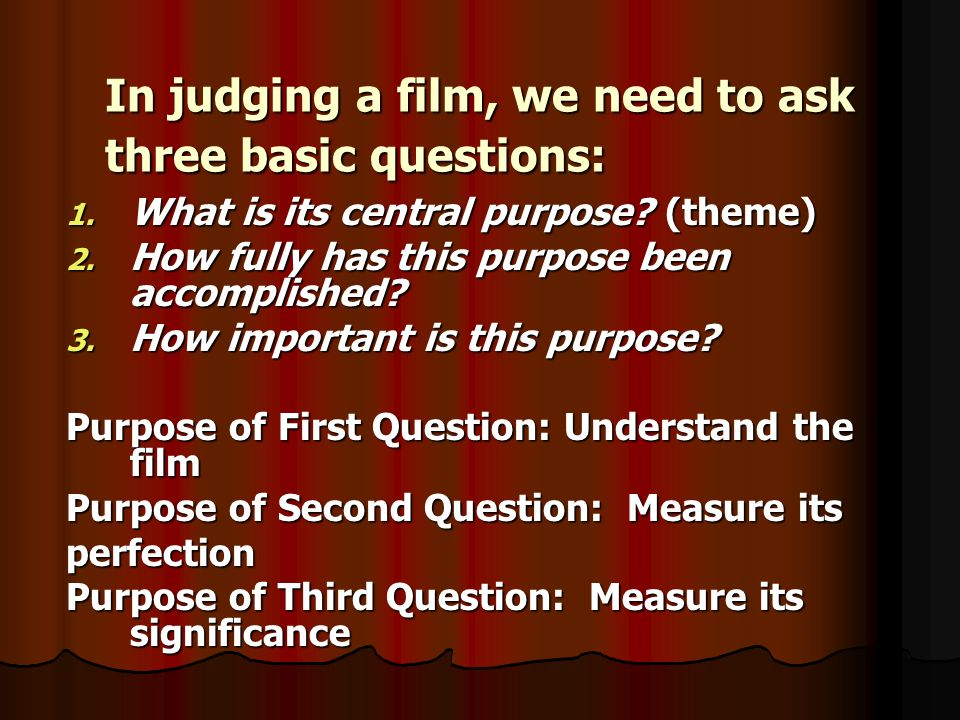 In judging a film, we need to ask three basic questions: