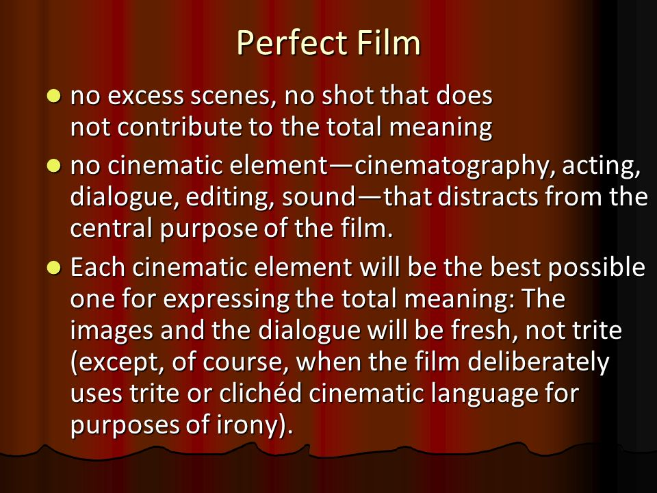 Perfect Filmno excess scenes, no shot that does not contribute to the total meaning.
