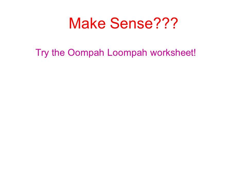 Make Sense Try the Oompah Loompah worksheet!