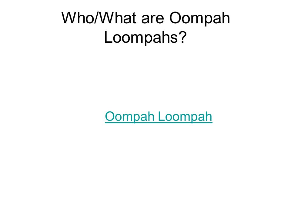 Who/What are Oompah Loompahs