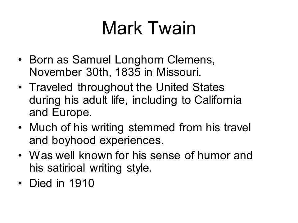 Mark Twain Born as Samuel Longhorn Clemens, November 30th, 1835 in Missouri.