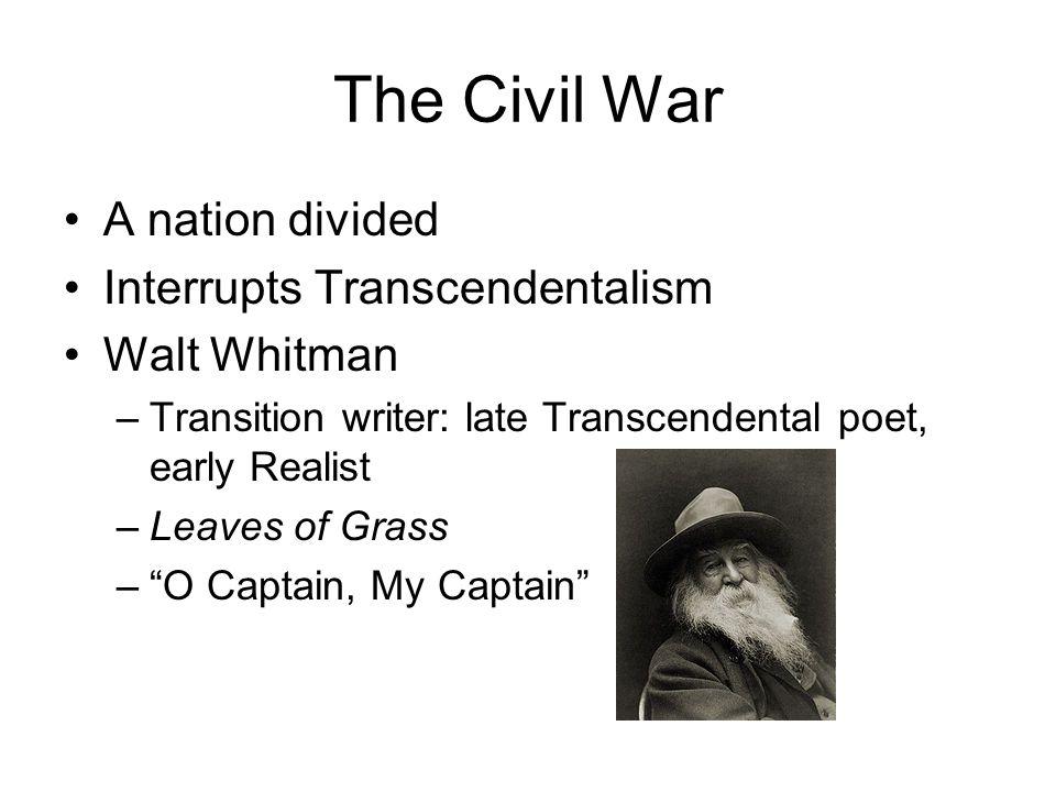 The Civil War A nation divided Interrupts Transcendentalism