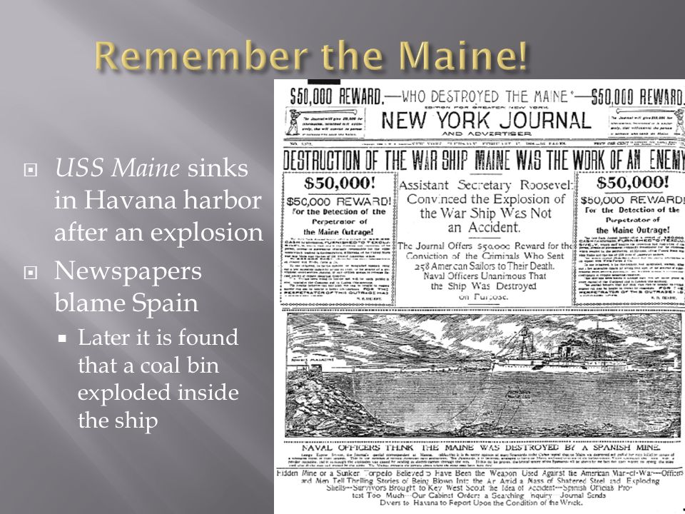 Remember the Maine! USS Maine sinks in Havana harbor after an explosion. Newspapers blame Spain.
