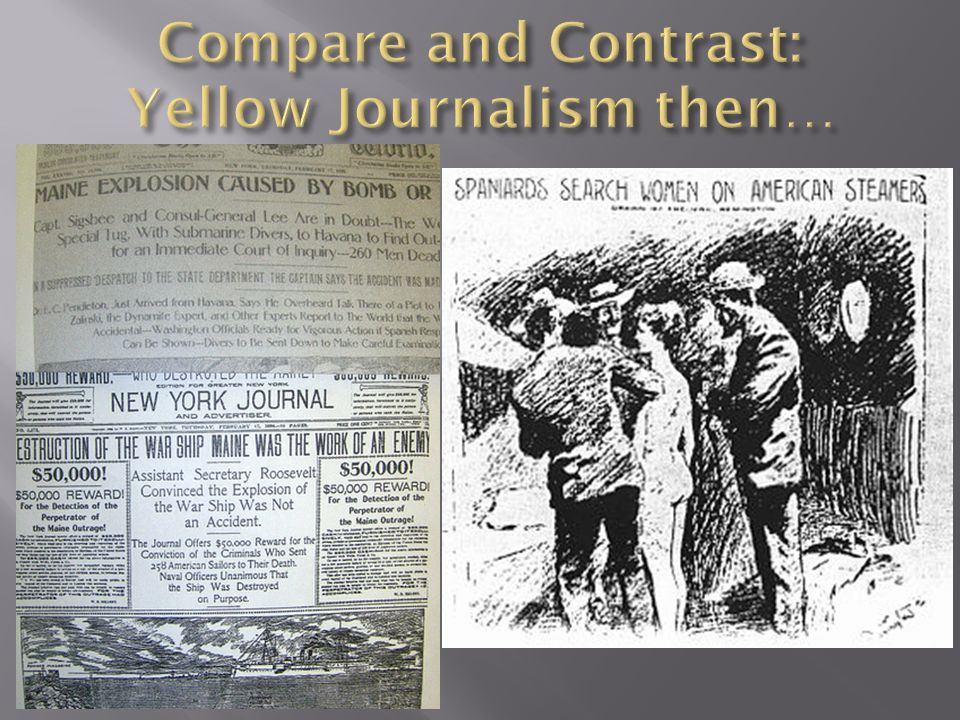 Compare and Contrast: Yellow Journalism then…